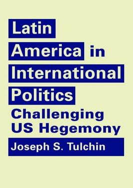 Latin America in International Politics: Challenging US Hegemony