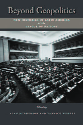 Beyond Geopolitics: New Histories of Latin America at the League of Nations