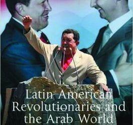 Latin American Revolutionaries and the Arab World