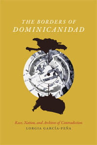 The Borders of Dominicanidad: Race, Nation and the Archives of Contradiction
