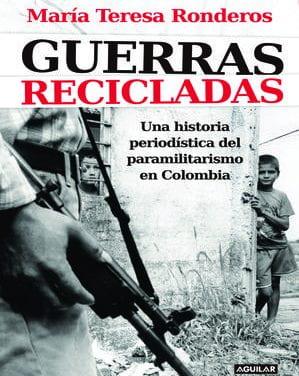 Guerras recicladas: Una historia periodística del paramilitarismo en Colombia