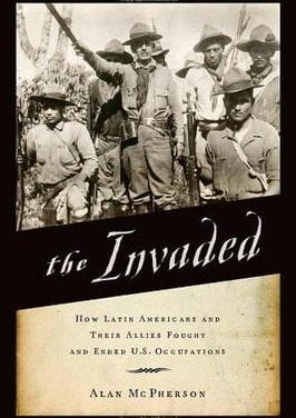 The Invaded: How Latin Americans and Their Allies Fought and Ended U.S. Occupations