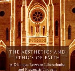 The Aesthetics and Ethics of Faith: A Dialogue Between Liberationist and Pragmatic Thought