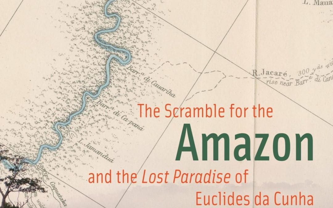 """The Scramble for the Amazon and the """"Lost Paradise"""" of Euclides da Cunha"""