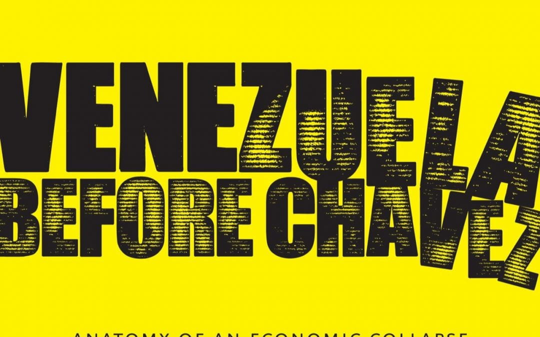 Venezuela Before Chavez: Anatomy of an Economic Collapse