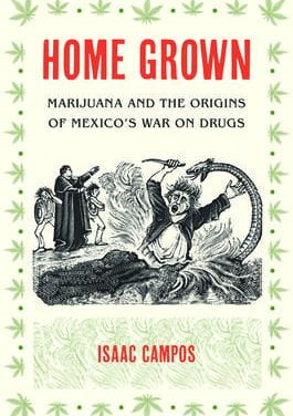 A Review of Home grown Marijuana and the Origins of Mexico's War on Drugs