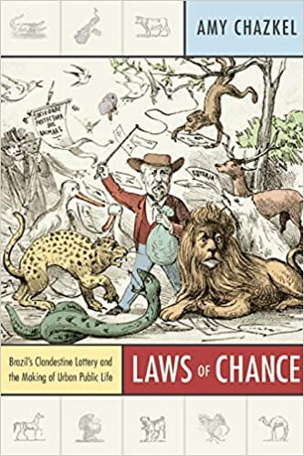 Laws of Chance: Brazil's Clandestine Lottery and the Making of Urban Public Life