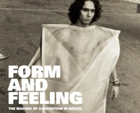 Form and Feeling: The Making of Concretism in Brazil