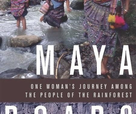 Maya Roads, One Woman's Journey Among the People of the Rainforest