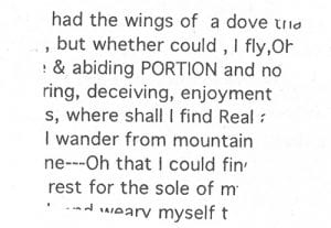 """Fragment of poetry with cut-off edges. It reads: """"had the wings of a dove th / , but whether could , I fly Ob / & abiding PORTION and no / ring, deceiving, enjoyment / s, where shall I find Real / I wander from mountain / ne---Oh that I could fin / rest for the sole of m / weary myself t"""""""