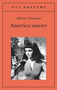 Copertina del libro America amore di Arbasino