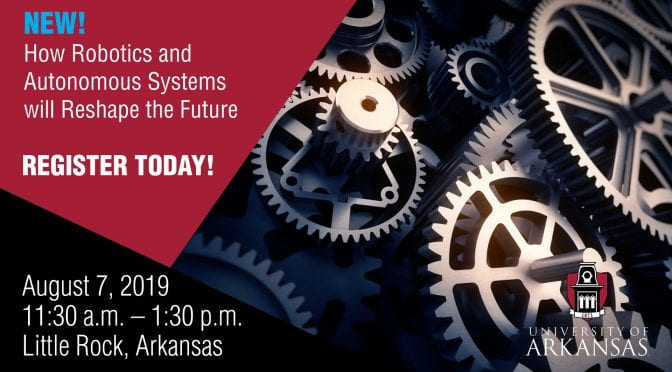 "Walton College will host the course ""How Robotics and Autonomous Systems will Reshape the Future"" in Little Rock on Aug. 7, 2019."