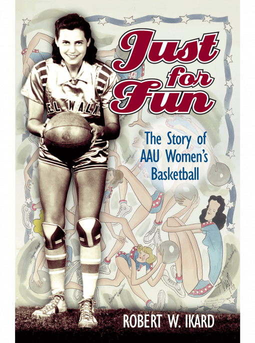 cover of Just for Fun: The Story of AAU Women's Basketball by Robert W. Ikard