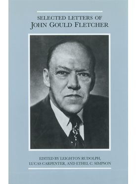 The Selected Letters of John Gould Fletcher | University ... John Gould Md Delaware