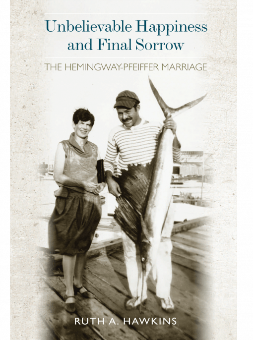 cover of Unbelievable Happiness and Final Sorrow: The Hemingway-Pfeiffer Marriage by Ruth A. Hawkins