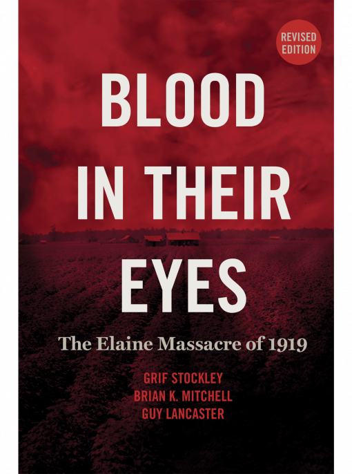 cover for Blood in Their Eyes: The Elaine Massacre of 1919, second edition by Grif Stockley, Brian K. Mithcell, and Guy Lancaster