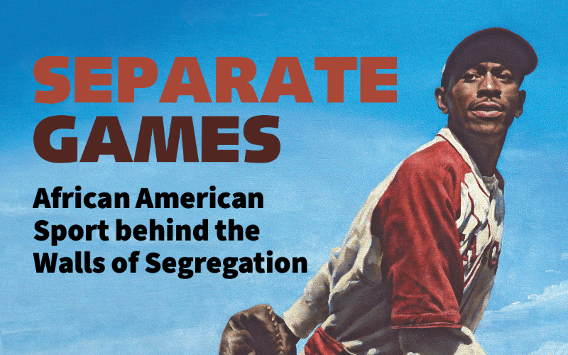 New in Paper! Separate Games: African American Sport behind the Walls of Segregation
