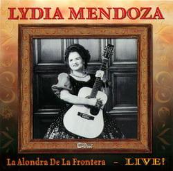 Lydia Mendoza: La Alondra De La Frontera - Live!