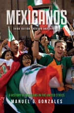 Mexicanos, Third Edition: A History of Mexicans in the United States MANUEL G. GONZALES Indiana University Press, 2019