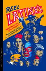 Reel Latinxs: Representation in U.S. Film and TV Frederick Luis Aldama Christopher González, University of Arizona Press, 2019