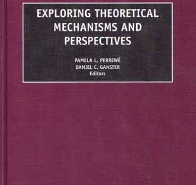 Exploring Theoretical Mechanisms and Perspectives: Research in Occupational Stress and Well Being