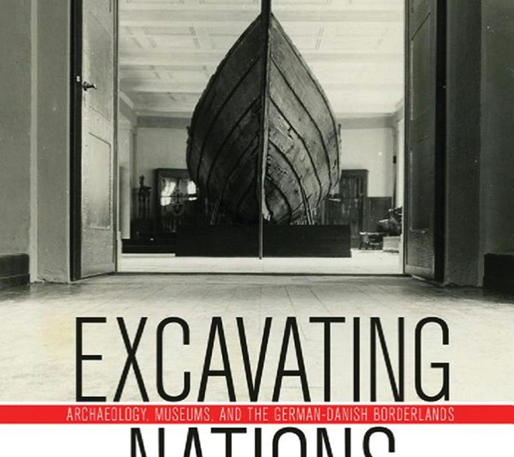 Excavating Nations: Archaeology, Museums, and the German-Danish Borderlands