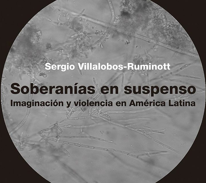 Sovereignties in Suspense: Violence and Imagination in Latin America