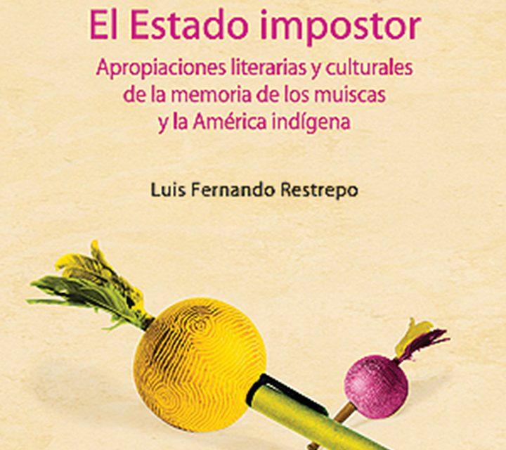 Impostor State: Literary and Cultural Appropriations of the Memory of the Muisca and Indigenous America
