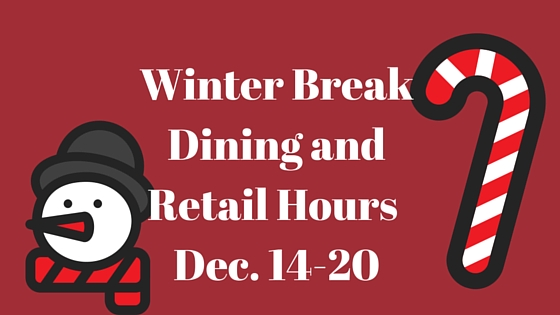 Winter Break Dining and Retail Hours: Dec. 14 – 20, 2015