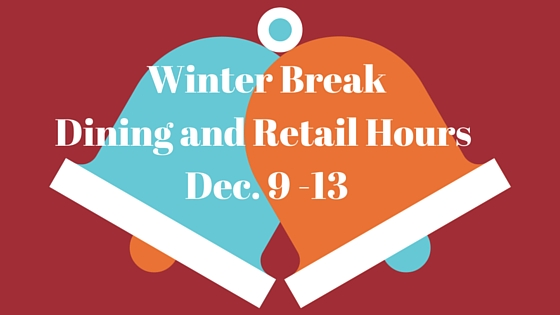 Winter Break Dining and Retail Hours: Dec. 9 – 13, 2015