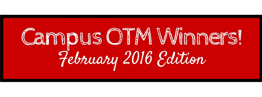 Campus OTM Winners: February 2016 Edition