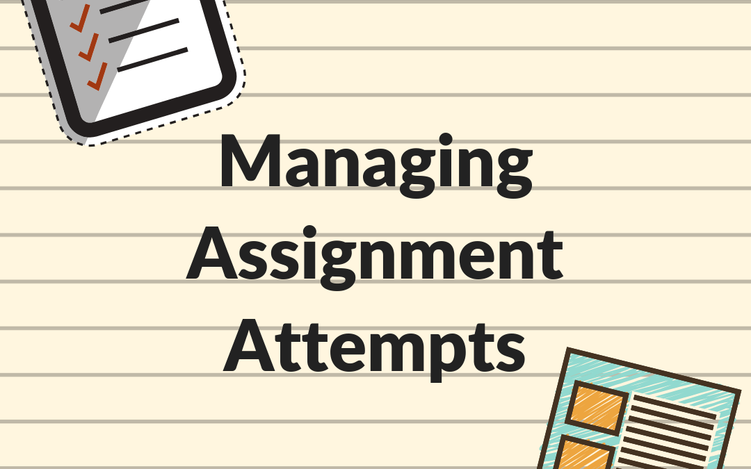 Managing Assignment Attempts