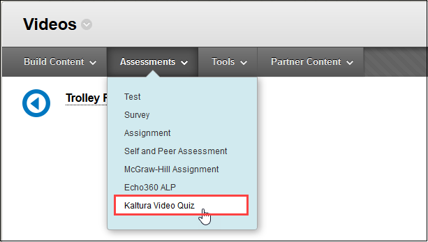 hover over assessments and choose Kaltura Video Quiz