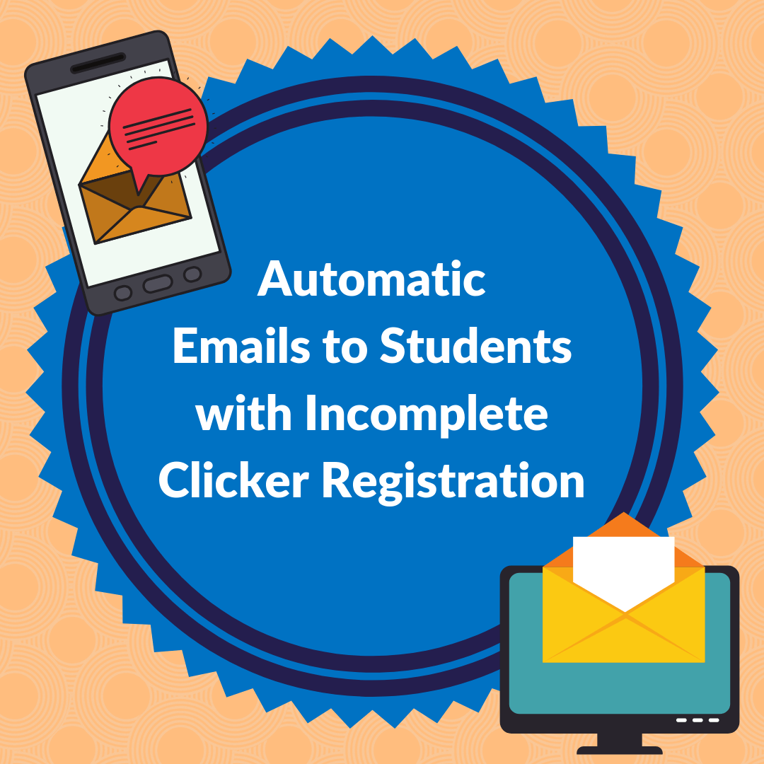 Clickers: Send Automatic Emails to Students with Incomplete Registration