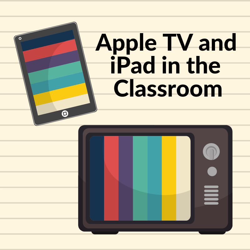 TIPS for Teaching with Technology: Apple TV and iPad in the Classroom