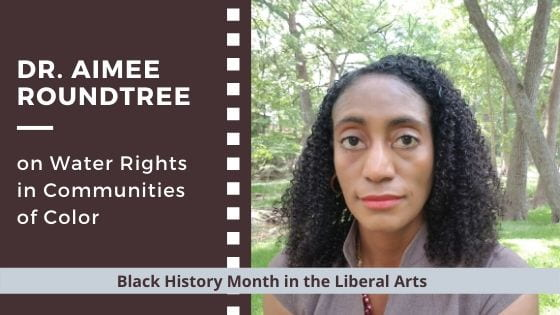 Dr. Aimee Roundtree on Water Rights in Communities of Color: Black History Month in the Liberal Arts