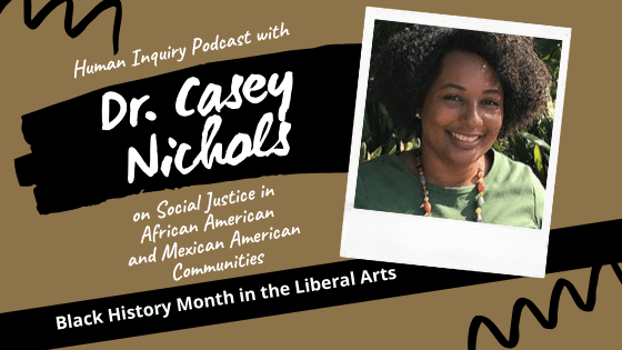 Human Inquiry Podcast Interviews Dr. Casey Nichols: Black History Month in the Liberal Arts