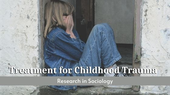 Treatment for Childhood Trauma: Research in Sociology