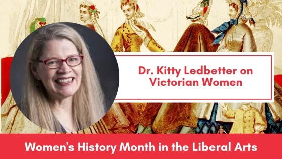 Dr. Kitty Ledbetter on Victorian Women: Women's History Month in the Liberal Arts