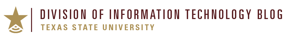 Division of Information Technology blog Texas State University