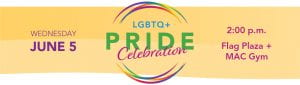 LGBTQ+ Pride Celebration written in green and purple text. Event on Wednesday June 5th, 2019 at 2pm at the Flag Plaza and Mac Gym.