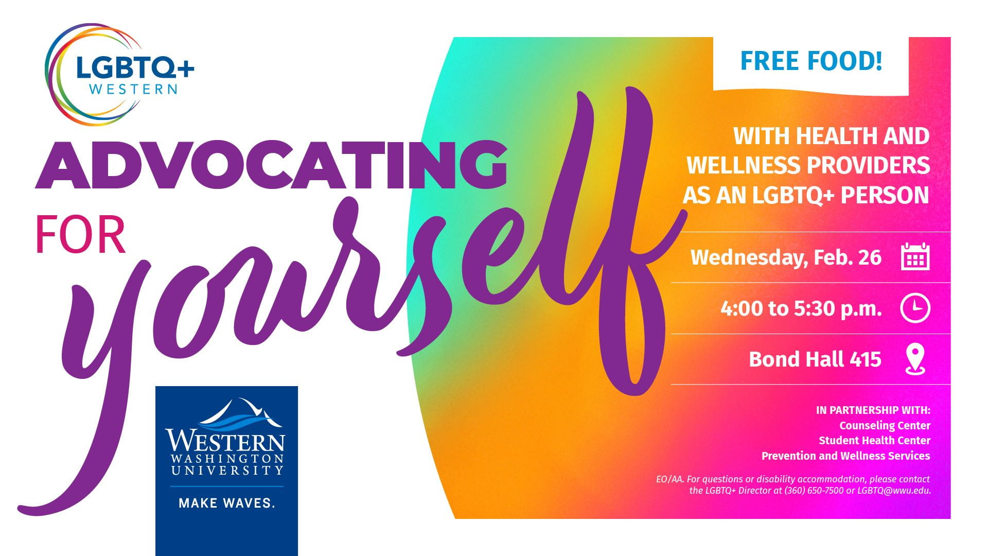 Advocating for Yourself with Health & Wellness Providers. Wednesday, Feb. 26 from 4-5:30 in Bond Hall 415. In partnership with the Counseling Center, Student Health Center, Prevention & Wellness Services. For accommodations (360) 650-7500 or LGBTQ@wwu.edu.