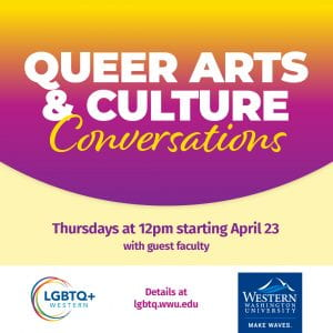 Queer Arts & Culture Conversations. With guest faculty. Thursdays at 12pm starting April 23. LGBTQ+ Western and WWU logos.