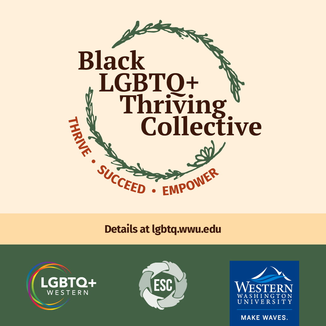 Black LGBTQ+ Thriving Collective. Thrive. Succeed. Empower. Details at lgbtq.wwu.edu. LGBTQ+ Western, ESC, and WWU logos.
