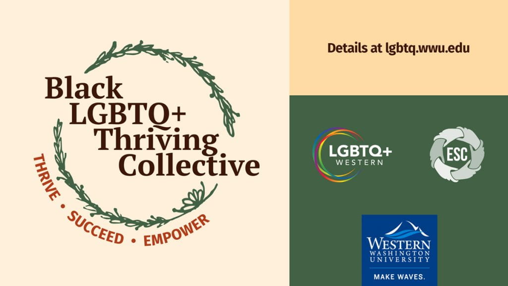 Black LGBTQ+ Thriving Collective. Thrive. Succeed. Empower. Details at lgbtq.wwu.edu. LGBTQ+ Western, Ethnic Student Center, and WWU logos.