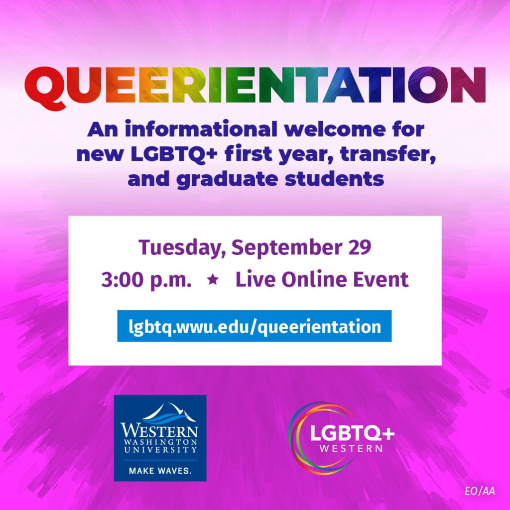 Queerientation. An informational welcome for new first year, transfer, and graduate students. Tuesday, September 29, 3:00 p.m. Live Online Event, lgbtq.wwu.edu/queerientation. . EO/AA. LGBTQ+ Western logo and WWU logo. Bright pink background.