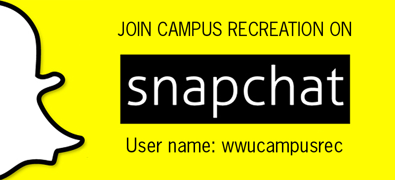 Add WWU Campus Rec on Snapchat: User name WWUCampusRec