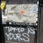"""busstop graffiti-- """"TOKYO IS YOURS"""""""