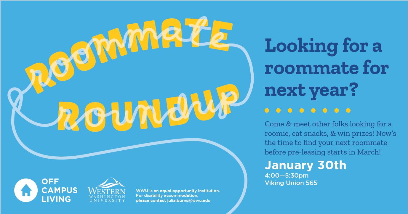 Looking for a roommate next year? Come meet other folks looking for a roomie, eat pizza and win prizes! January 30th from 4:00-5:30 in Viking Union 565.