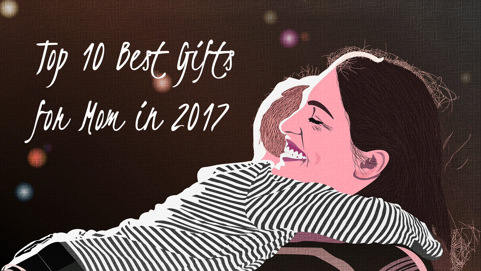Best Gifts for Mom in 2018